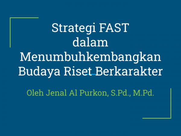 Strategi FAST dalam Menumbuhkembangkan Budaya Riset Berkarakter (III)