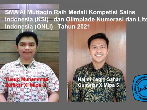 SMA Al Muttaqin Raih Medali Kompetisi Sains Indonesia (KSI)   dan Olimpiade Numerasi dan Literasi Indonesia (ONLI)   Tahun 2021.